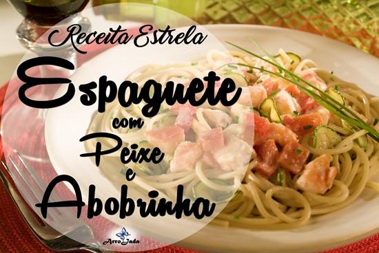 Espaguete com Peixe e Abobrinha