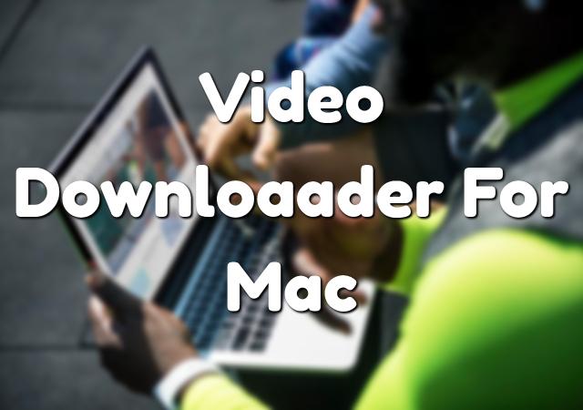 Video Downloader For Mac