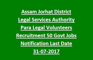 Assam Jorhat District Legal Services Authority Para Legal Volunteers Recruitment 50 Govt Jobs Notification Last Date 31-07-2017