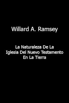 Willard A. Ramsey-La Naturaleza De La Iglesia Del Nuevo Testamento En La Tierra-