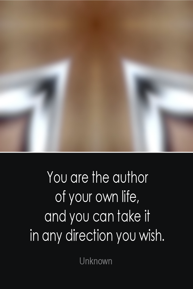 visual quote - image quotation: You are the author of your own life, and you can take it in any direction you wish. - Unknown