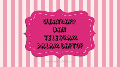 Whatsapp & Telegram di Laptop / Desktop