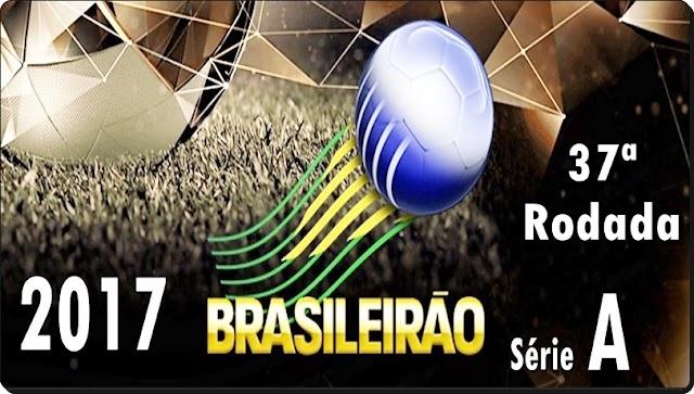 BRASILEIRÃO 2017: TUDO SOBRE A 37ª RODADA; CONFIRA AS CHANCES DOS TIMES QUE AINDA LUTAM