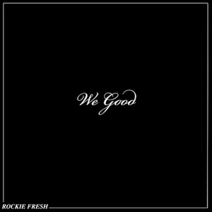 Rockie Fresh - We Good Lyrics