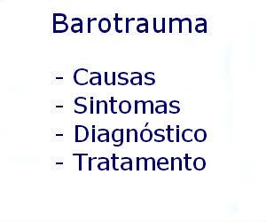 Barotrauma causas sintomas diagnóstico tratamento prevenção riscos complicações