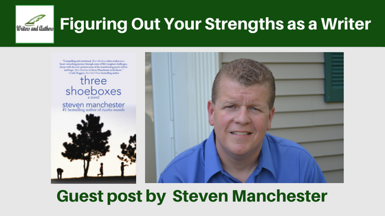 Figuring Out Your Strengths as a Writer, Guest post by Steven Manchester