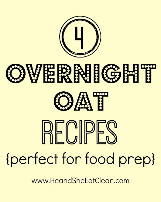 4 Overnight Oat Recipes {Perfect for Food Prep} ~ He and She Eat Clean