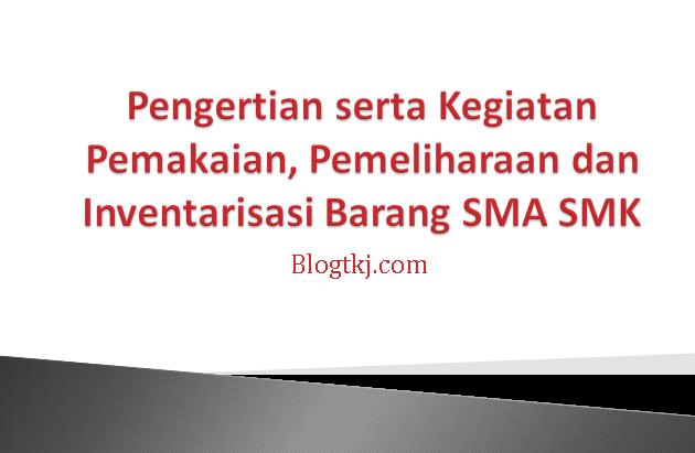Pengertian serta Kegiatan Pemakaian, Pemeliharaan dan Inventarisasi Barang SMA SMK