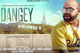 Dangey Lyrics - A single punjabi song in the voice of Zora Randhawa which is composed by Dr. Zeus while lyrics is penned by Kamal Kharaud.   Song Details  Song Title: Dangey Singer: Zora Randhawa  Music: Dr Zeus Lyrics: Kamal Kharaud  Music Label: Humble Music