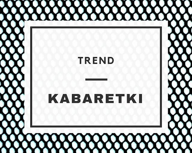 TREND: Kabaretki