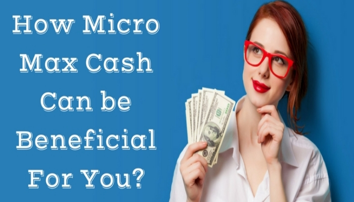 How Micro Max Cash can be beneficial for you? - Magazine cover