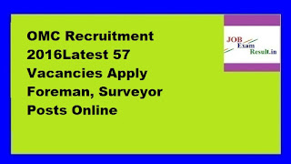OMC Recruitment 2016Latest 57 Vacancies Apply Foreman, Surveyor Posts Online