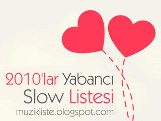 2010lar slow listesi, yabancı slow 2010lar, 2010'lu yıllar slow pop