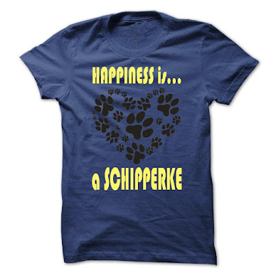 Limited Edition Happiness Is A Schipperke T Shirts