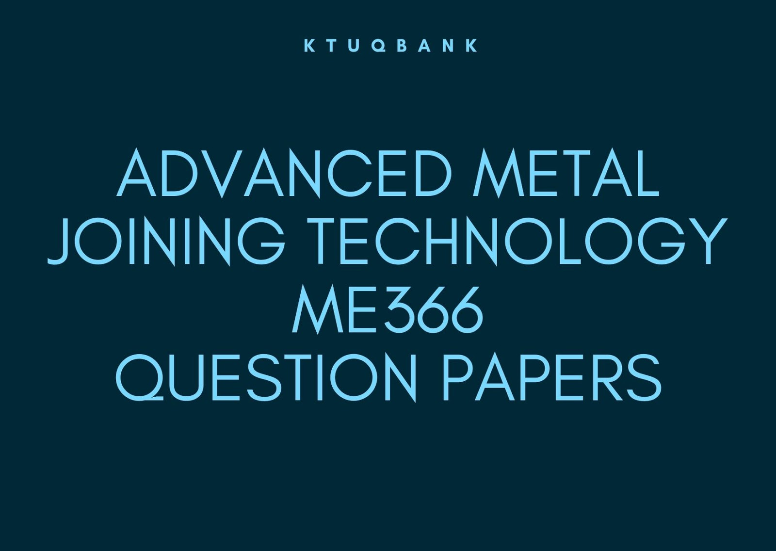 Advanced Metal Joining Technology | ME366 | Question Papers (2015 batch)