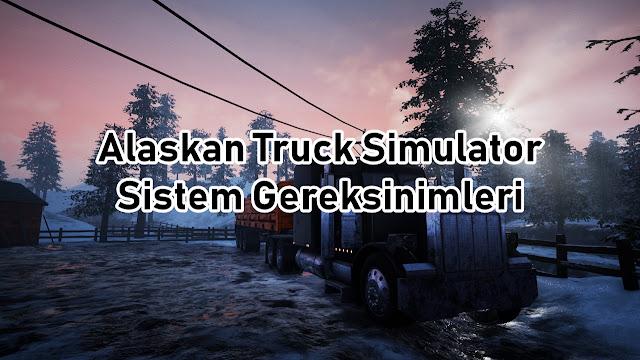 Alaskan Truck Simulator Sistem Gereksinimler
