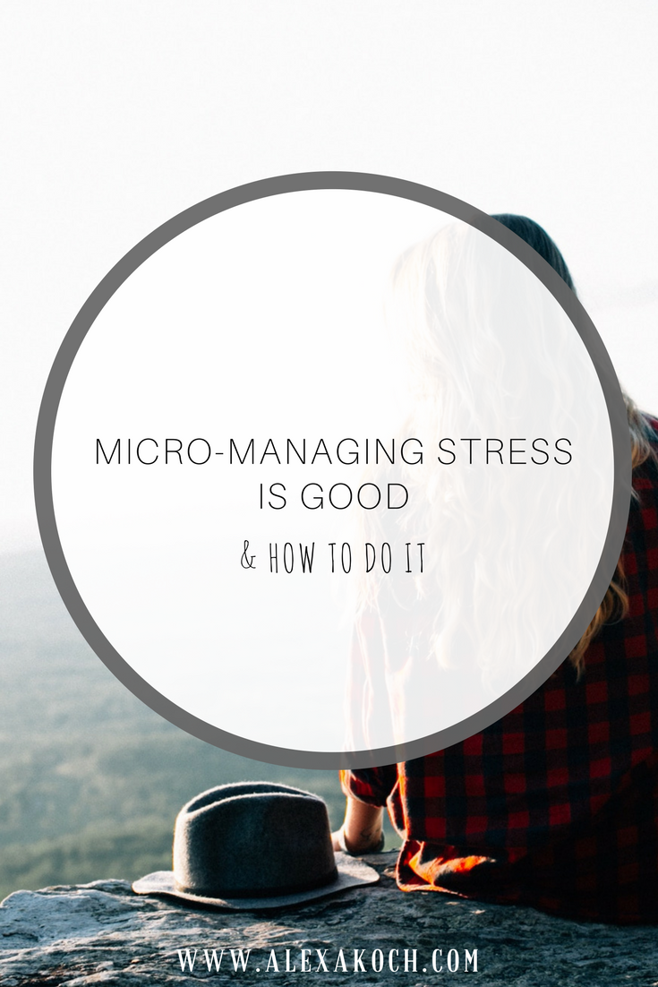 http://www.alexakoch.com/2017/10/micro-managing-stress-is-good-heres-how.html