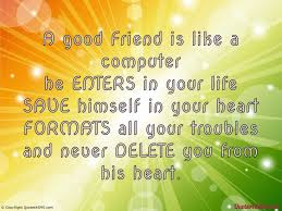 beautiful quotes on life for friendship:a good friend is like a computer