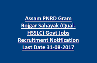 Assam PNRD Gram Rojgar Sahayak (Qual-HSSLC) Govt Jobs Recruitment Notification Last Date 31-08-2017