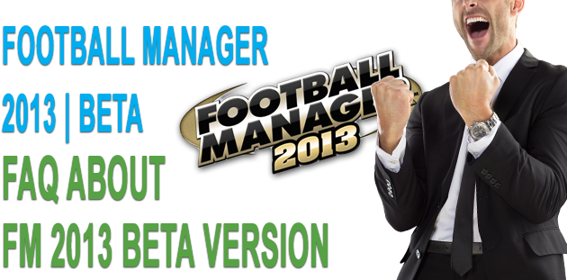 FAQ about Football Manager 2013 BETA