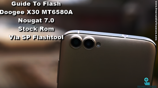 Guide To Flash Doogee X30 Nougat 7.0 Stock Rom Via SP Flashtool