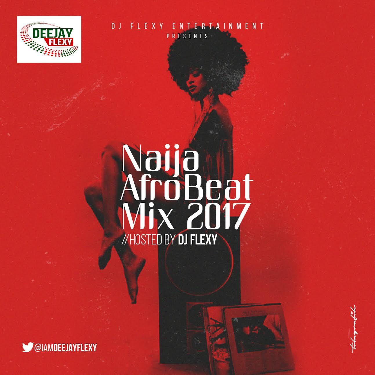 FACTORY78: MIX DOWNLOAD (MIXTAPE): DJ Flexy - Naija AfroBeat Mix 2017