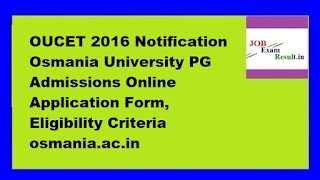 OUCET 2016 Notification Osmania University PG Admissions Online Application Form, Eligibility Criteria osmania.ac.in