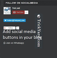 Add social media follow fancy widgets in your blog like Twitter,You-tube subscribe button,Facebook page like button, whats-app group join button etc
