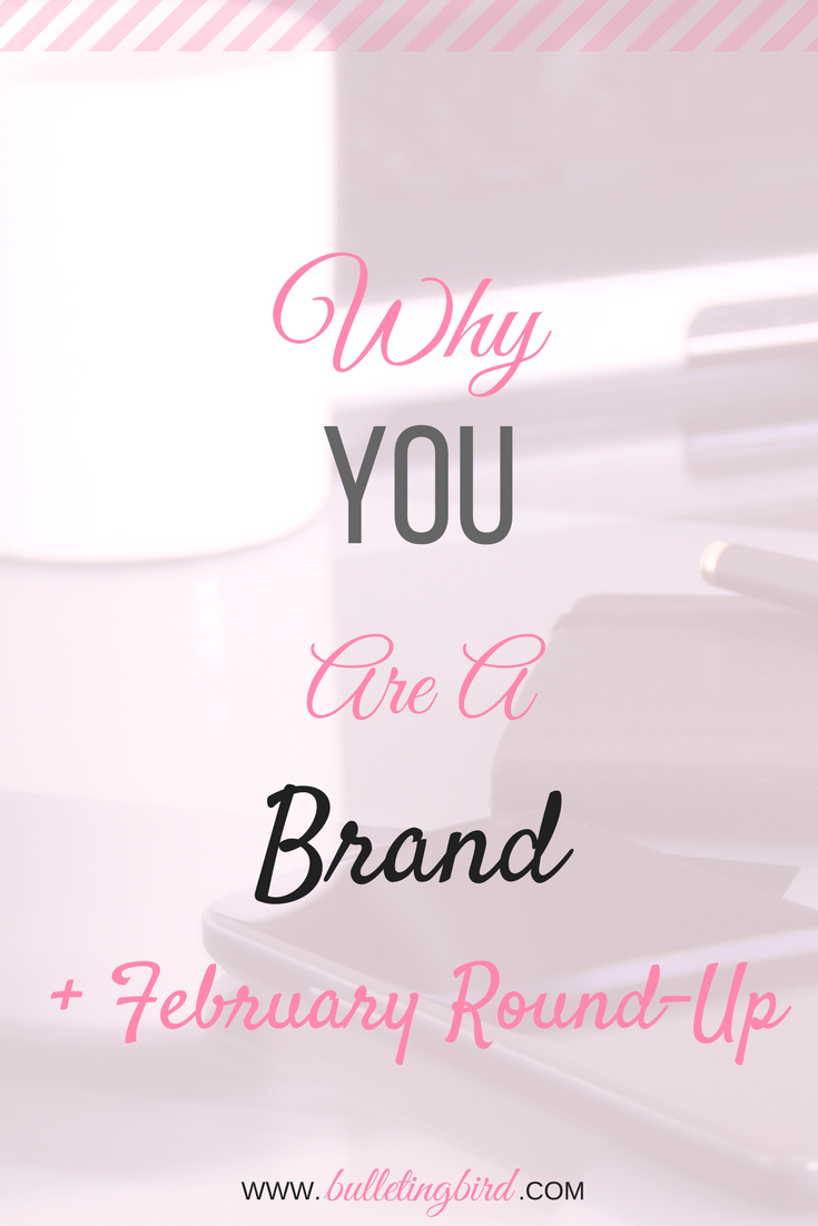 Why YOU Are A Brand (+ February Roundup)