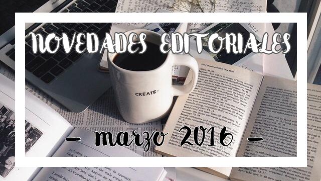 Novedades Editoriales de Marzo (2016)
