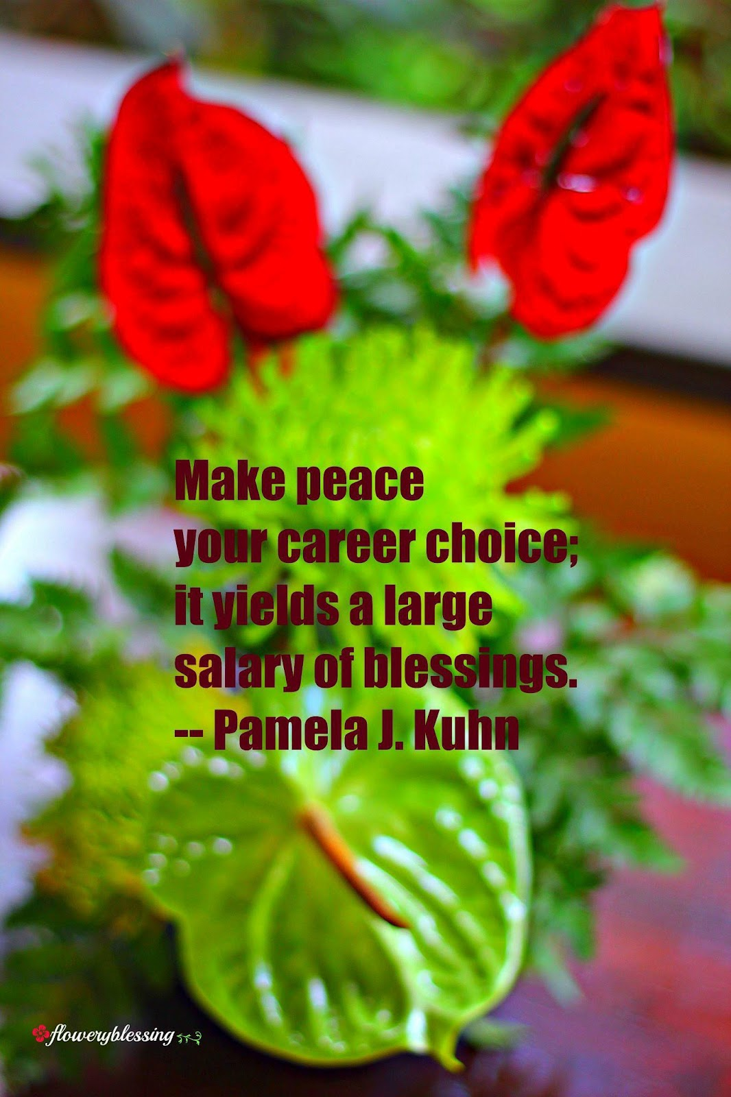 Flowery Blessing: Make peace your career choice; it yields ...