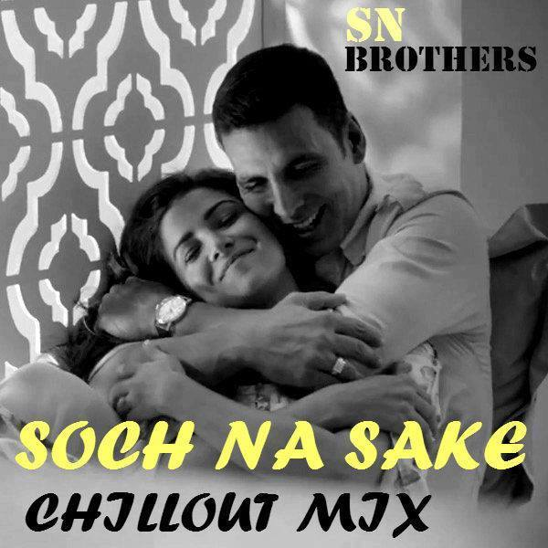 Soch Na Sake – Chillout – SN Brothers Mix
