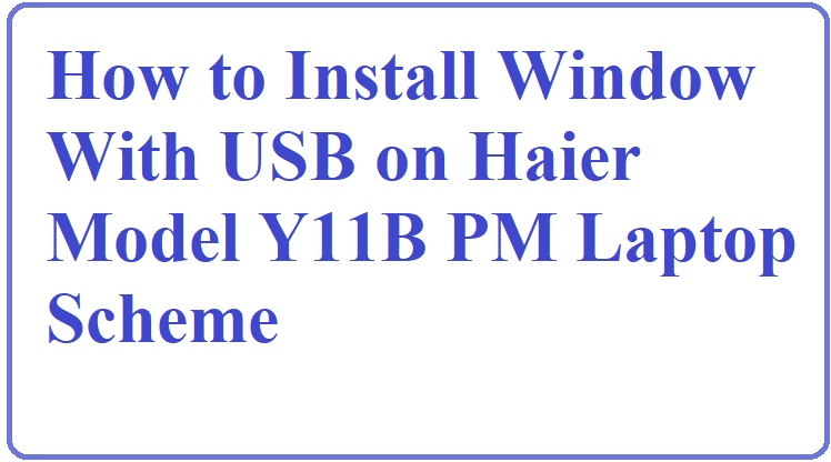 How to Install Window On PM Laptop Haier Y11B laptop With