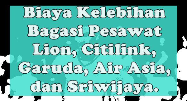 Daftar Biaya Kelebihan Bagasi Pesawat Citilink Lion Air Garuda
