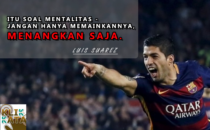 Kata Kata Hebat Penuh Motivasi Dari Luis Suarez