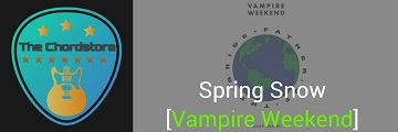 SPRING SNOW Guitar Chords by | Vampire Weekend (Father Of The Bride)