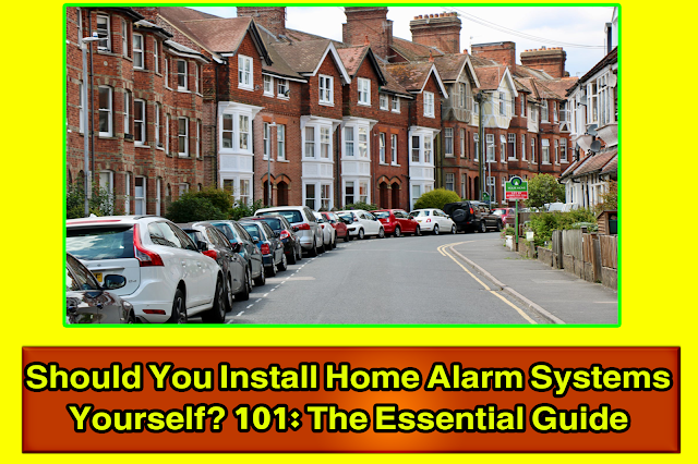 Should You Install Home Alarm Systems Yourself? 101: The Essential Guide