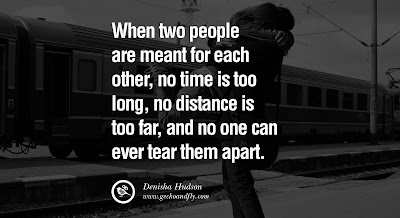Best Too Many Love Quotes: When two people are meant for each other, no time is too long, no distance is too far, and no one can ever tear them apart.