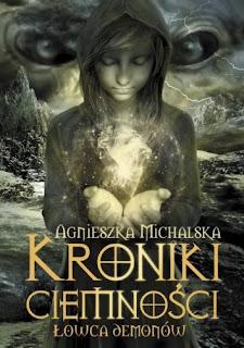 Kroniki Ciemności. Łowca Demonów - Agnieszka Michalska