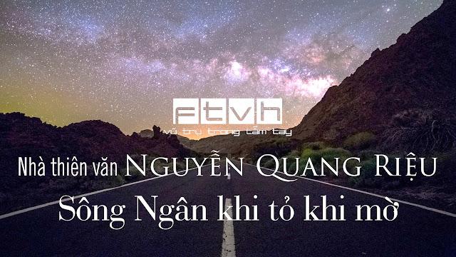 Nhà thiên văn Nguyễn Quang Riệu : Sông Ngân khi tỏ khi mờ