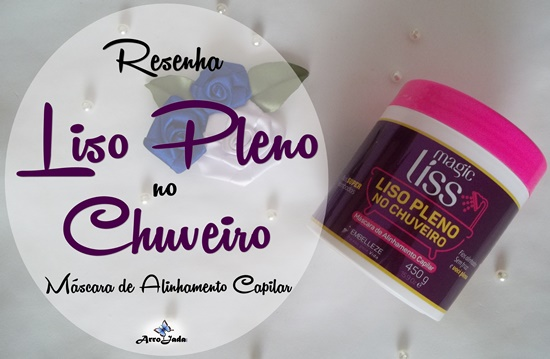 Resenha Magic Liss Liso Pleno no Chuveiro da Embelleze