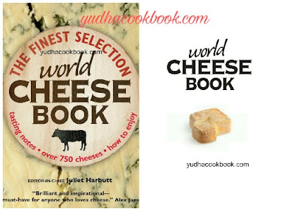 WORLD CHEESE BOOK - THE FINEST SELECTION : Tasting notes, Over 750 Cheeses, How To Enjoy