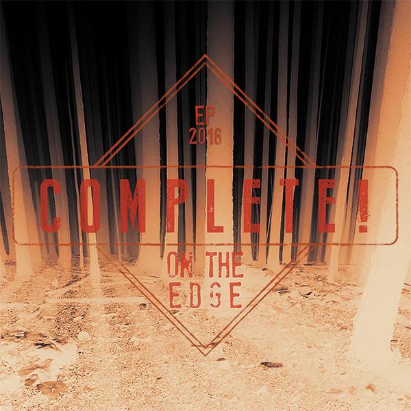 "Complete! stream new EP ""On The Edge"""
