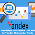 Cara Mendaftar dan Submit URL Website ke Yandex Webmaster Tools