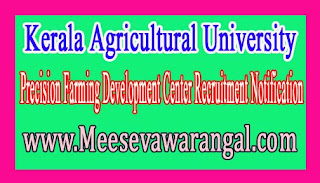 Kerala Agricultural University Precision Farming Development Center Recruitment Notification