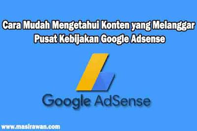 Cara Mudah Mengetahui Konten yang Melanggar Kebijakan Google Adsense