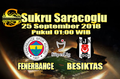 JUDI BOLA DAN CASINO ONLINE - PREDIKSI PERTANDINGAN LIGA SUPER TURKI FENERBAHCE VS BESIKTAS 25 SEPTEMBER 2018