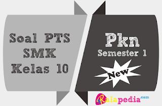 Soal Pertanyaan PKn Kelas 10 Semester 1 Lengkap Kunci Jawaban