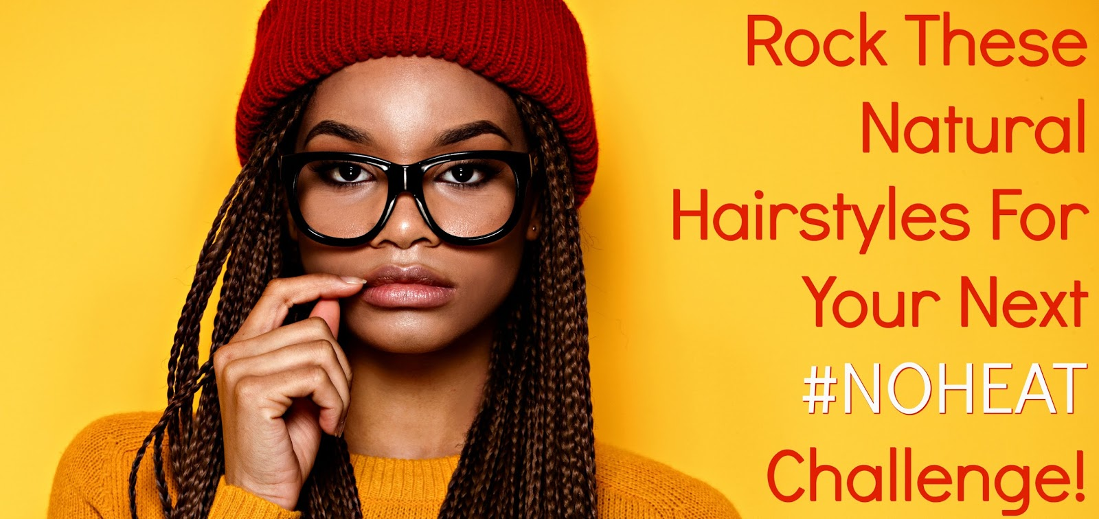 Rock These Natural Hairstyles For Your Next #NOHEAT Challenge!
