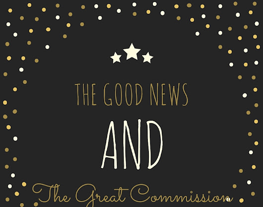 The Good News and the Great Commission
